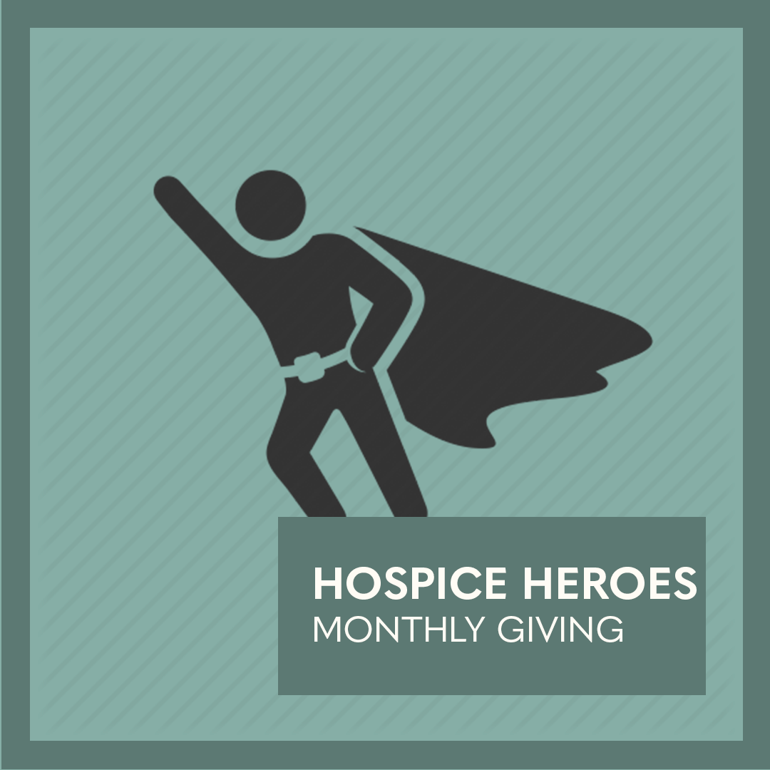 Hospice Heroes Monthly Giving Program